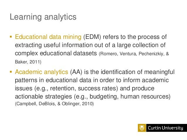 Learning analytics  Educational data mining (EDM) refers to the process of extracting useful information out of a large c...