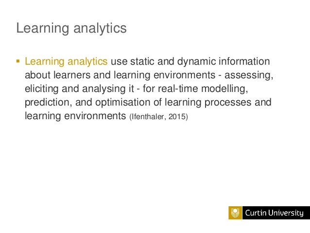 Learning analytics  Learning analytics use static and dynamic information about learners and learning environments - asse...
