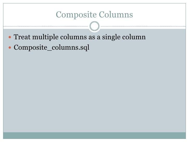 Composite Columns Treat multiple columns as a single column Composite_columns.sql