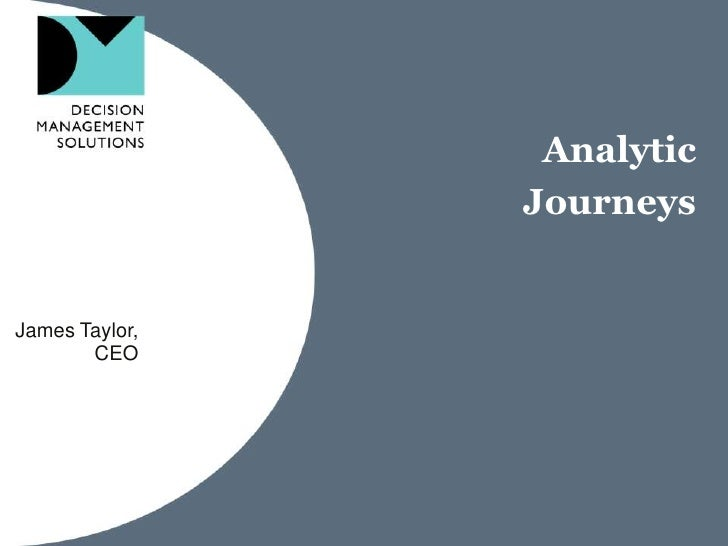 Analytic Journeys<br />James Taylor,<br />CEO<br />