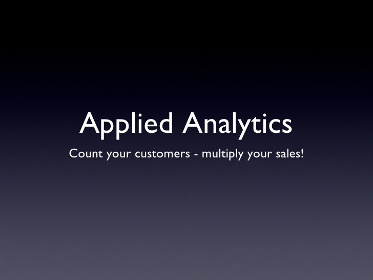 Applied Analytics <ul><li>Count your customers - multiply your sales! </li></ul>