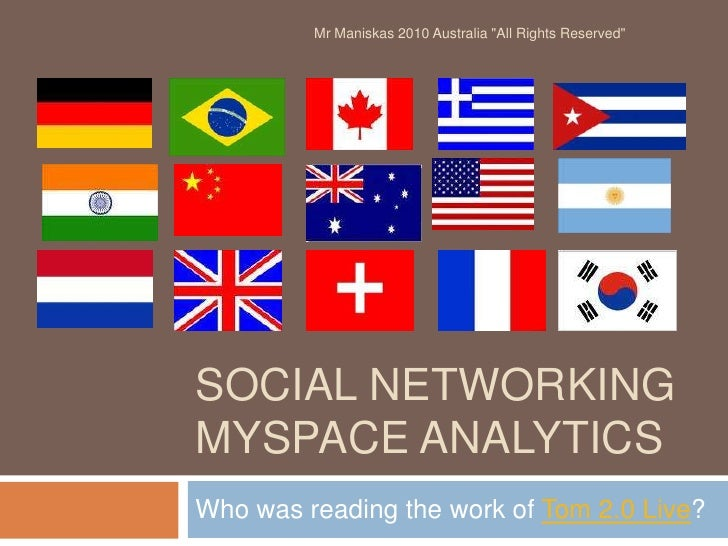 """Social NetworkingMySpace Analytics<br />Who was reading the work of Tom 2.0 Live?<br />Mr Maniskas 2010 Australia """"All Rig..."""