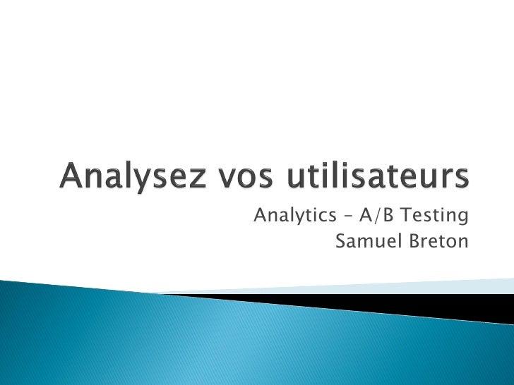 Analytics – A/B Testing         Samuel Breton