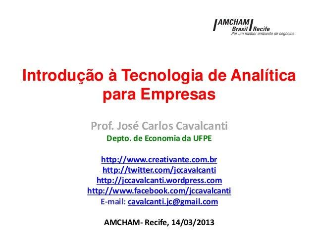Introdução à Tecnologia de Analíticapara EmpresasProf. José Carlos CavalcantiDepto. de Economia da UFPEhttp://www.creativa...