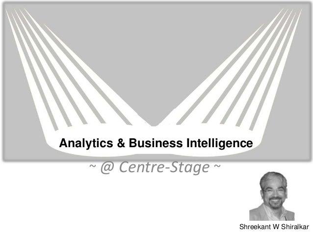 Analytics & Business Intelligence ~ @ Centre-Stage ~ Shreekant W Shiralkar