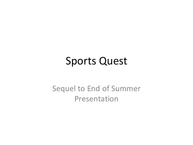 Sports Quest Sequel to End of Summer Presentation