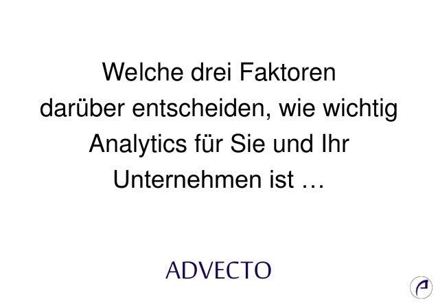 Welche drei Faktoren darüber entscheiden, wie wichtig Analytics für Sie und Ihr Unternehmen ist … ADVECTO