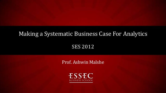 Making a Systematic Business Case For Analytics                   SES 2012               Prof. Ashwin Malshe