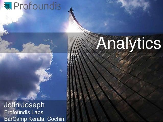 AnalyticsJofin JosephProfoundis LabsBarCamp Kerala, Cochin.