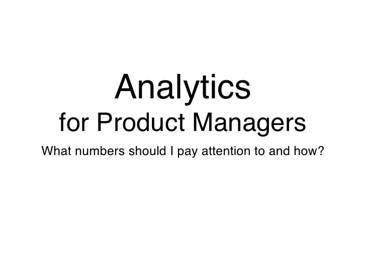 Analytics   for Product Managers What numbers should I pay attention to and how?