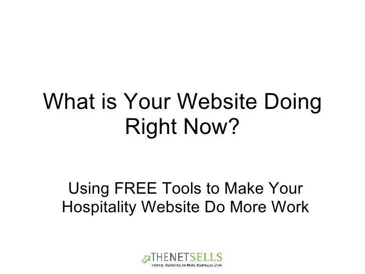 What is Your Website Doing Right Now? Using FREE Tools to Make Your Hospitality Website Do More Work