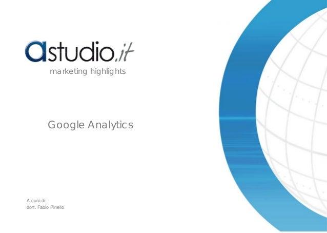 Google Analytics marketing highlights A cura di: dott. Fabio Pinello