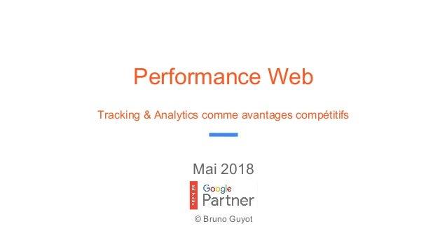 Mai 2018 © Bruno Guyot Performance Web Tracking & Analytics comme avantages compétitifs