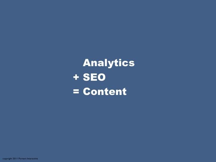 Analytics                                     + SEO                                     = Contentcopyright 2011 Portent In...