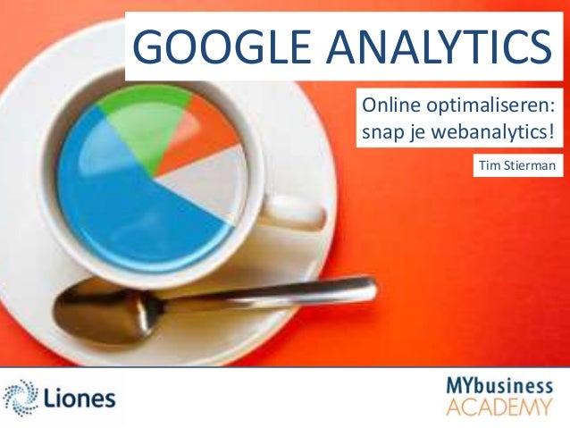 GOOGLE ANALYTICS        Online optimaliseren:        snap je webanalytics!                    Tim Stierman