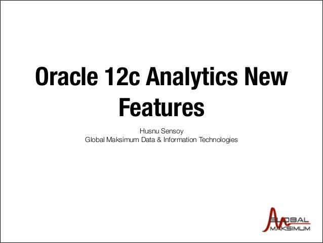 Oracle 12c Analytics New Features Husnu Sensoy Global Maksimum Data & Information Technologies