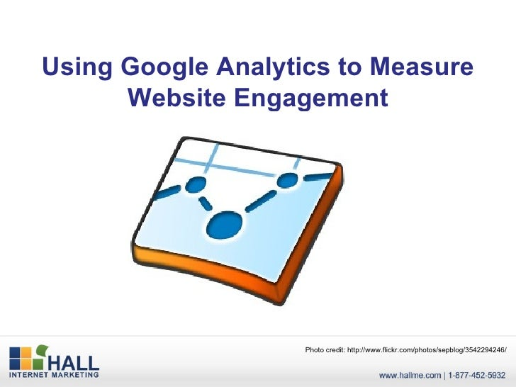 Using Google Analytics to Measure Website Engagement Photo credit: http://www.flickr.com/photos/sepblog/3542294246/