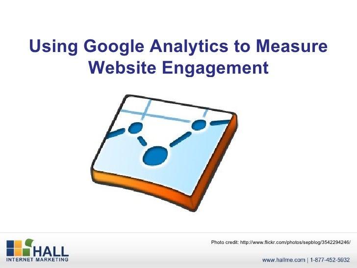 Using Google Analytics to Measure Website Engagement Photo credit: http://www.flickr.com/photos/sepblog/3542294246/
