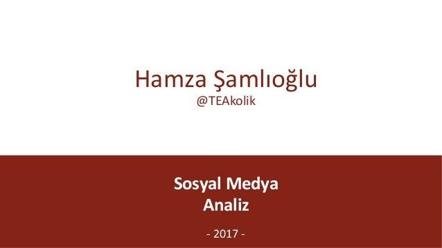 @TEAkolik SosyalMedya Analiz - 2017- HamzaŞamlıoğlu @TEAkolik