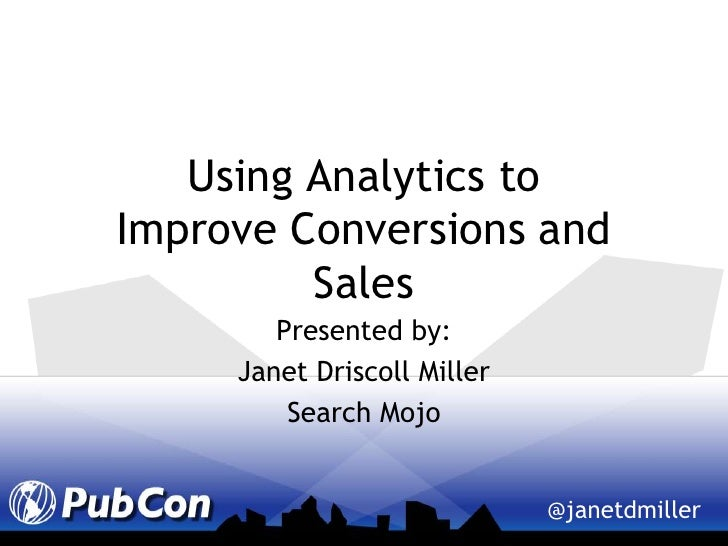 Using Analytics toImprove Conversions and Sales<br />Presented by:<br />Janet Driscoll Miller<br />Search Mojo<br />
