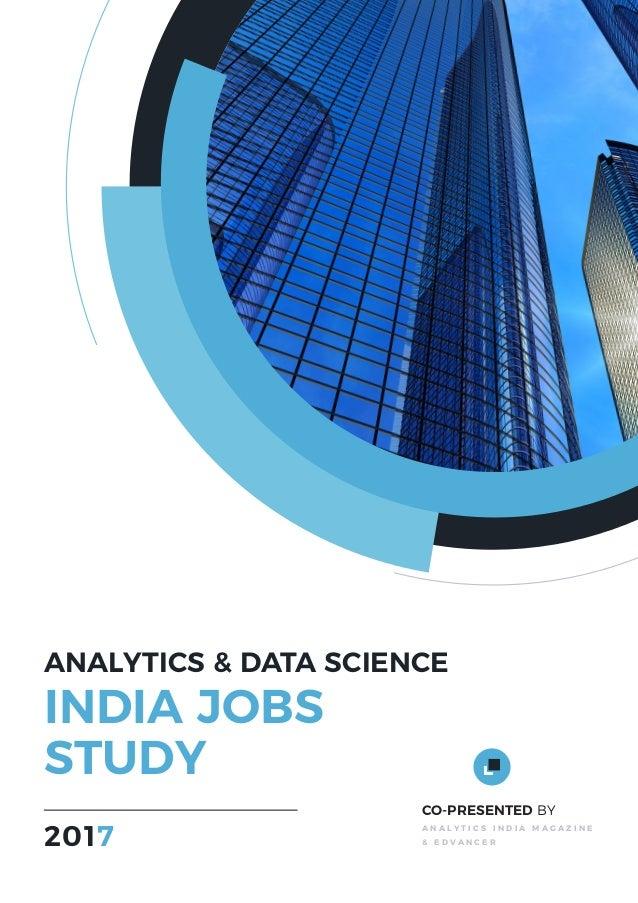ANALYTICS & DATA SCIENCE INDIA JOBS STUDY CO-PRESENTED BY A N A L Y T I C S I N D I A M A G A Z I N E & E D V A N C E R2017
