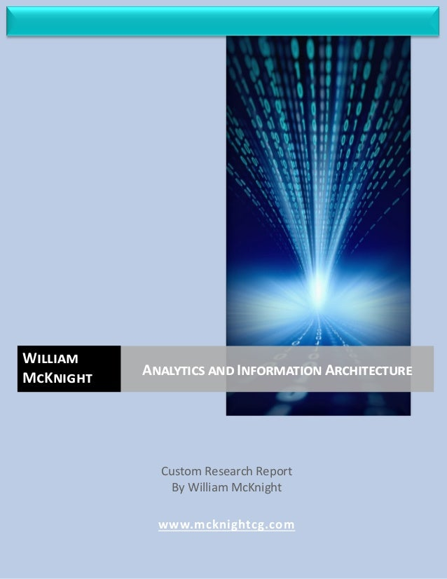 ANALYTICS AND INFORMATION ARCHITECTUREWILLIAM McKNIGHT © McKnight Consulting Group, 2013 Custom Research Report By William...