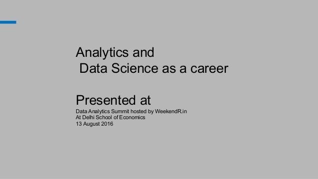 Analytics and Data Science as a career Presented at Data Analytics Summit hosted by WeekendR.in At Delhi School of Economi...