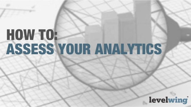 HOW TO:ASSESS YOUR ANALYTICS
