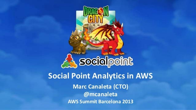 Social Point Analytics in AWS Marc Canaleta (CTO) @mcanaleta AWS Summit Barcelona 2013