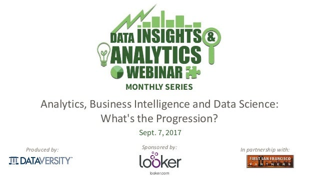 The First Step in Information Management looker.com Produced by: MONTHLY SERIES In partnership with: Sept. 7, 2017 Analyti...