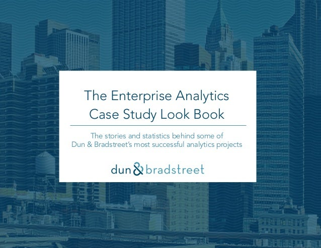 The Enterprise Analytics Case Study Look Book The stories and statistics behind some of Dun & Bradstreet's most successful...