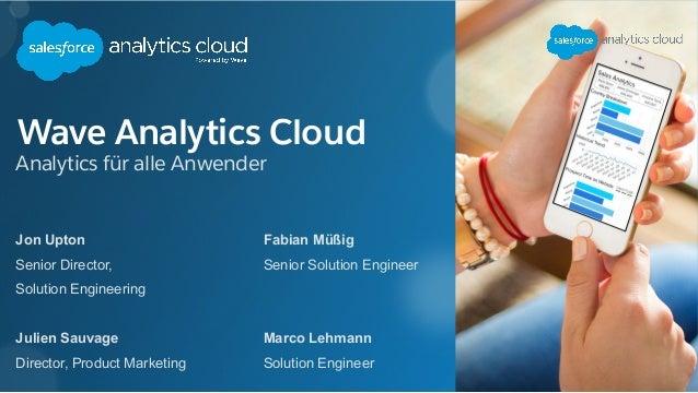Wave Analytics Cloud Analytics für alle Anwender Jon Upton Senior Director, Solution Engineering Julien Sauvage Director, ...