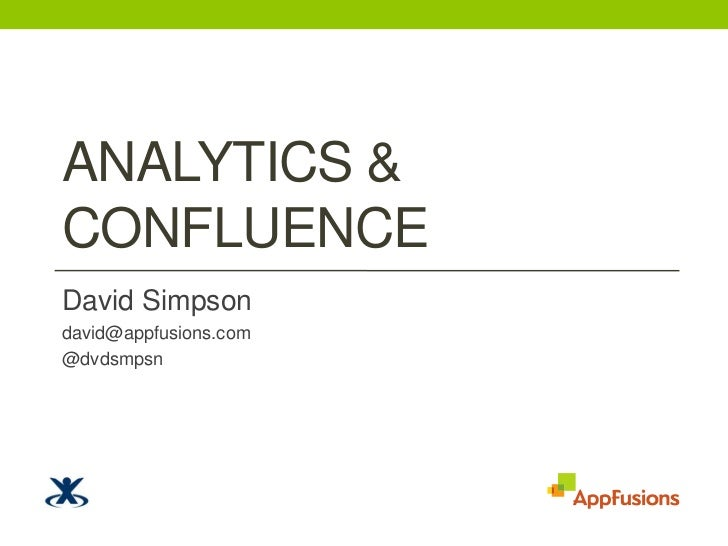 Analytics & Confluence<br />David Simpson<br />david@appfusions.com<br />@dvdsmpsn<br />