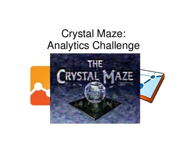 Crystal Maze: Analytics Challenge