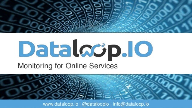 www.dataloop.io | @dataloopio | info@dataloop.io Monitoring for Online Services
