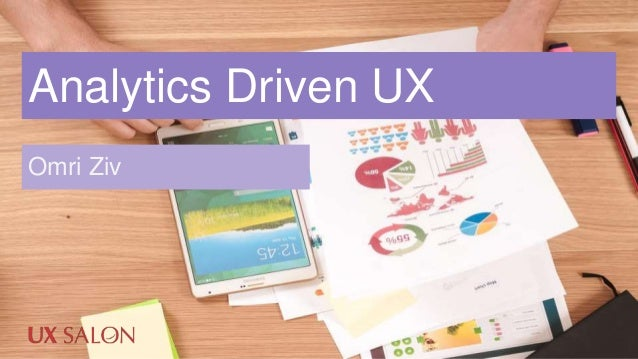 Analytics Driven UX Omri Ziv