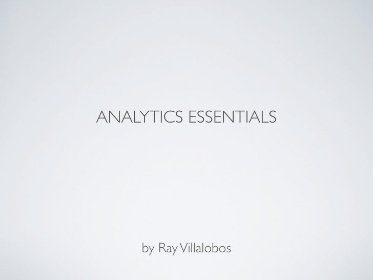 ANALYTICS ESSENTIALS     by Ray Villalobos
