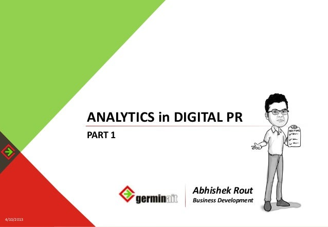 ANALYTICS in DIGITAL PR            PART 1                             Abhishek Rout                             Business D...
