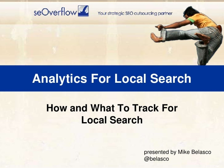 Analytics For Local Search<br />How and What To Track For Local Search<br />presented by Mike Belasco<br />@belasco<br />