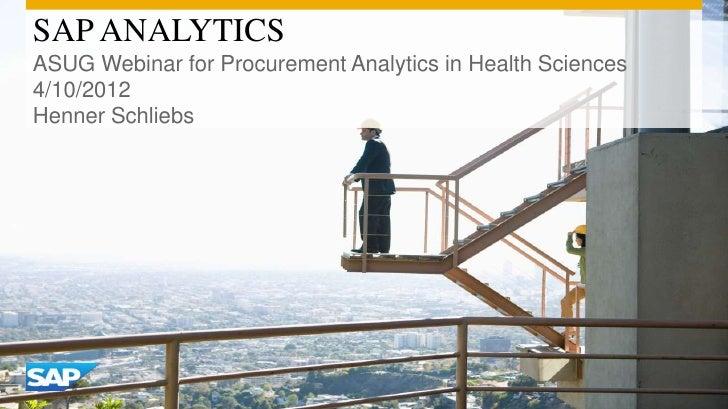SAP ANALYTICSASUG Webinar for Procurement Analytics in Health Sciences4/10/2012Henner Schliebs