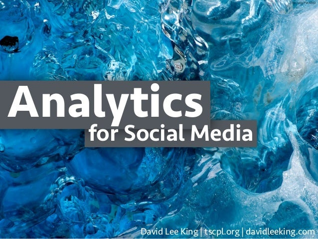 Analytics David Lee King | tscpl.org | davidleeking.com for Social Media flic.kr/p/7VhMYD