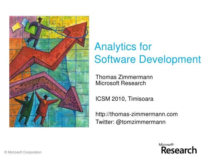 Analytics for                           Software Development                           Thomas Zimmermann                  ...