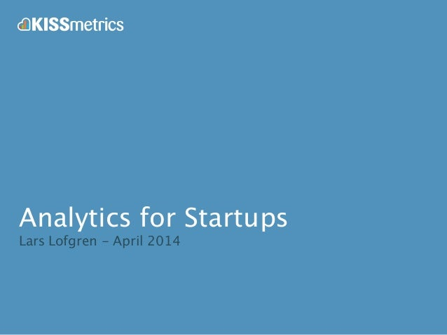Analytics for Startups Lars Lofgren - April 2014