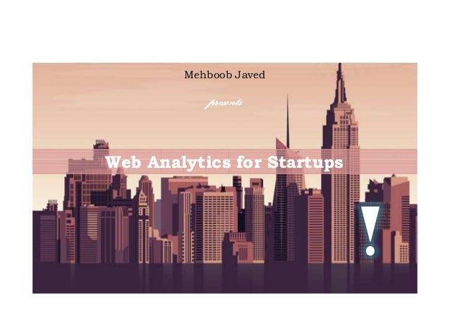 Web Analytics for StartupsWeb Analytics for Startups Mehboob Javed presentspresentspresentspresentspresentspresentspresent...