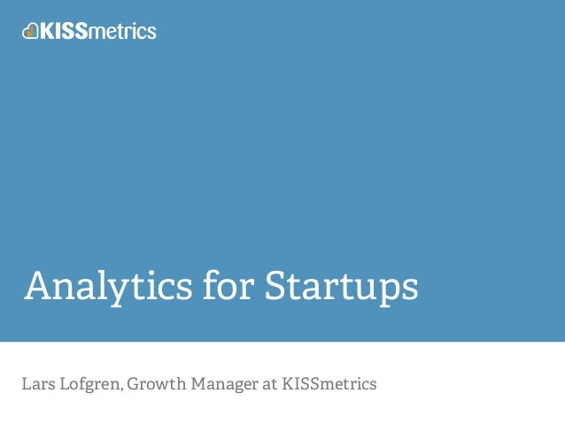 Analytics for Startups  Lars Lofgren, Growth Manager at KISSmetrics