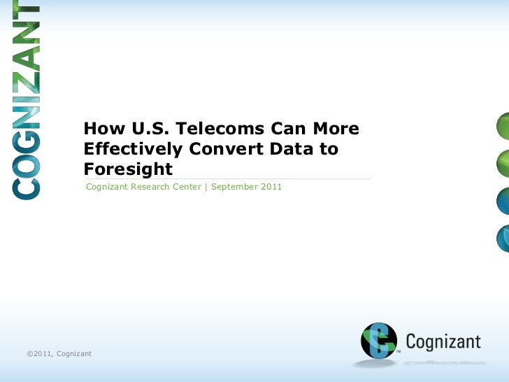 How U.S. Telecoms Can More             Effectively Convert Data to             Foresight              Cognizant Research C...