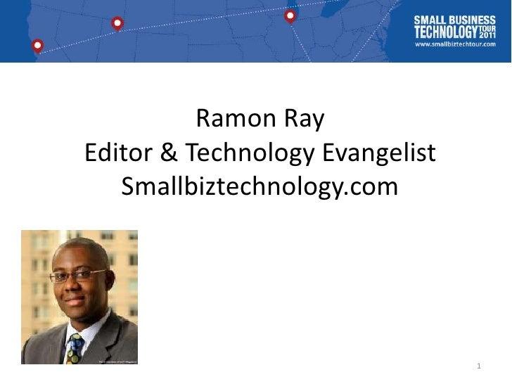 Ramon RayEditor & Technology EvangelistSmallbiztechnology.com<br />1<br />