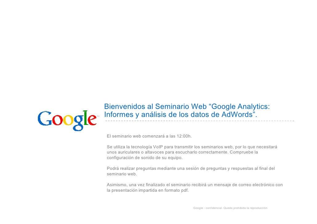 """Bienvenidos al Seminario Web """"Google Analytics: Informes y análisis de los datos de AdWords"""".  El seminario web comenzará ..."""