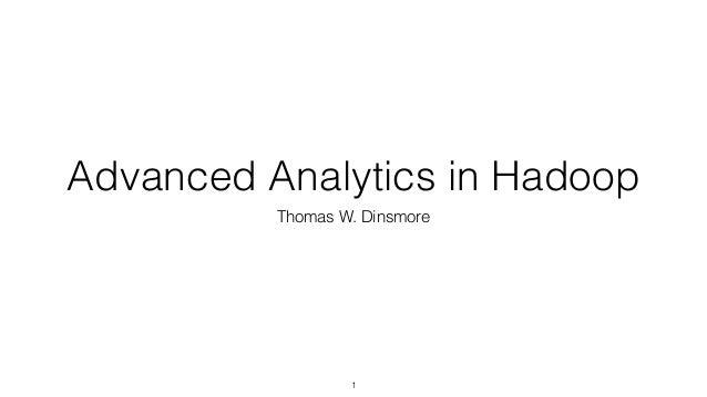 Advanced Analytics in Hadoop Thomas W. Dinsmore 1