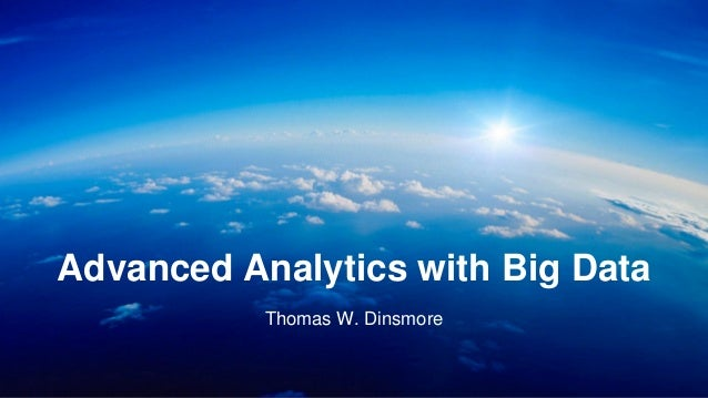 1  Advanced Analytics with Big Data  Thomas W. Dinsmore
